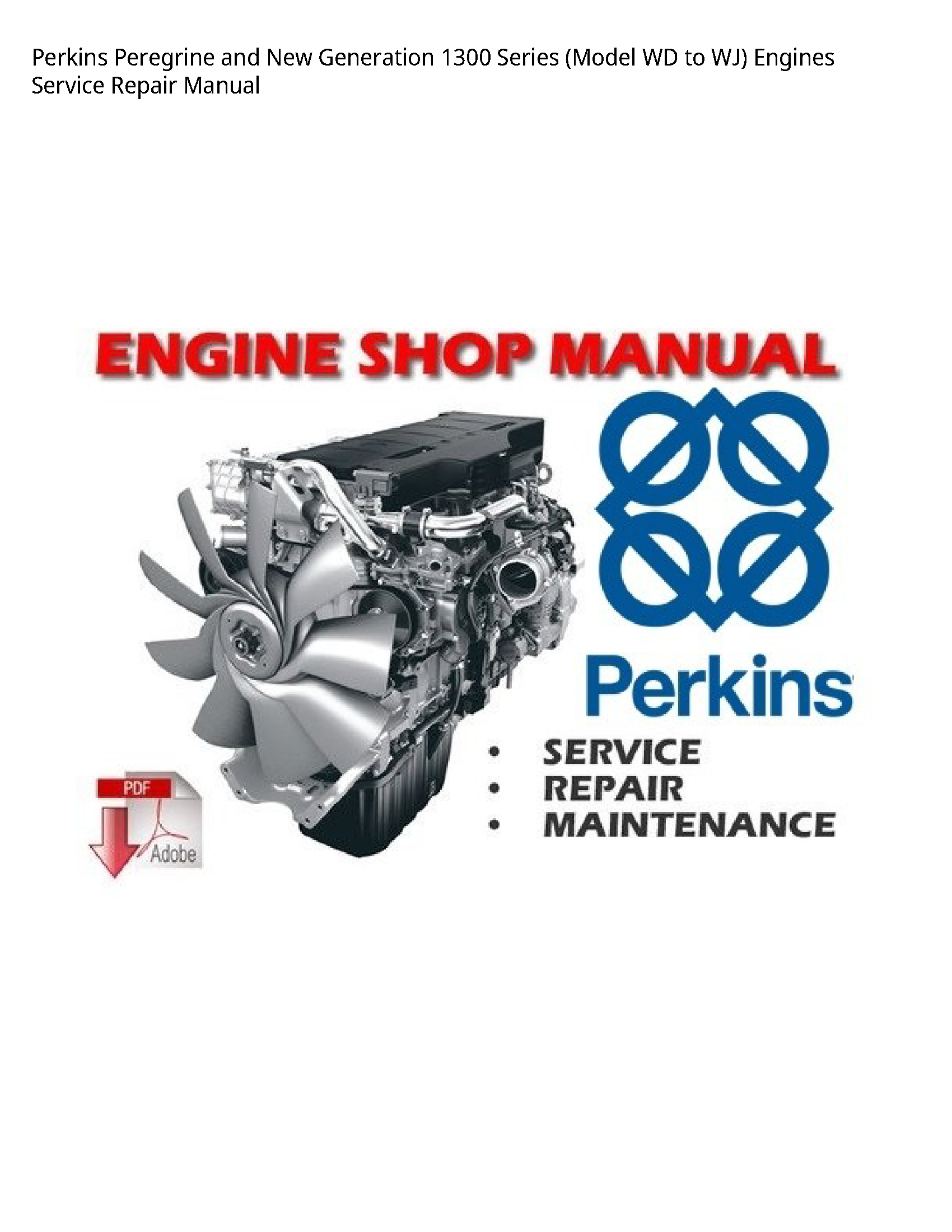 Perkins 1300 Peregrine  New Generation Series (Model WD to WJ) Engines manual